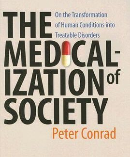 The medicalization of society : on the transformation of human conditions into treatable disorders
