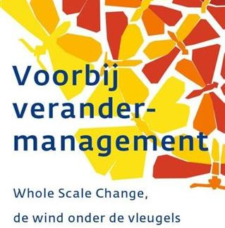 Voorbij verandermanagement participatief veranderen Whole Scale Change